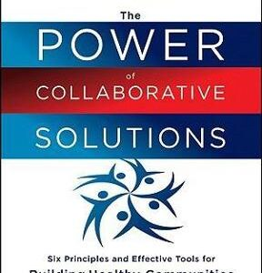 The Power of Collaborative Solutions: Six Principles and Effective Tools for Building Healthy Communities 1st Edition – PDF ebook