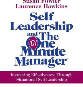 Self Leadership and the One Minute Manager: Increasing Effectiveness Through Situational Self Leadership: Discover the Magic of No Excuses 1st Edition – PDF ebook