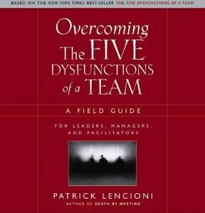 Overcoming the Five Dysfunctions of a Team: A Field Guide for Leaders, Managers, and Facilitators 1st Edition – PDF ebook