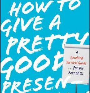 How to Give a Pretty Good Presentation: A Speaking Survival Guide for the Rest of Us 1st Edition – PDF ebook