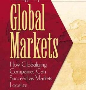 The Mirage of Global Markets: How Globalizing Companies Can Succeed as Markets Localize 1st Edition – PDF ebook
