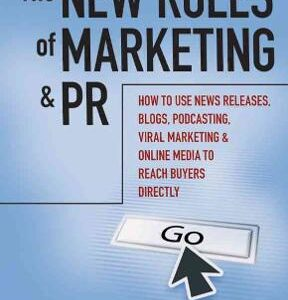 The New Rules of Marketing and PR: How to Use News Releases, Blogs, Podcasting, Viral Marketing and Online Media to Reach Buyers Directly 1st Edition – PDF ebook