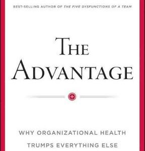 The Advantage: Why Organizational Health Trumps Everything Else In Business 1st Edition – PDF ebook