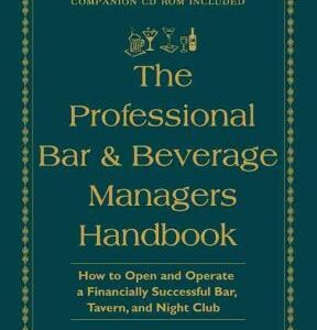 The Professional Bar & Beverage Manager's Handbook: How to Open and Operate a Financially Successful Bar, Tavern, and Nightclub 1st Edition – PDF ebook