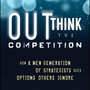 Outthink the Competition: How a New Generation of Strategists Sees Options Others Ignore 1st Edition – PDF ebook