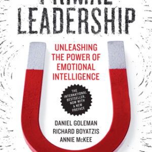 Primal Leadership, With a New Preface by the Authors: Unleashing the Power of Emotional Intelligence 10th Edition – PDF ebook