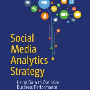 Social Media Analytics Strategy: Using Data to Optimize Business Performance 1st Edition – PDF ebook