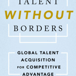 Talent Without Borders: Global Talent Acquisition for Competitive Advantage 1st Edition – PDF ebook
