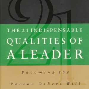 The 21 Indispensable Qualities of a Leader: Becoming the Person Others Will Want to Follow 1st Edition – PDF ebook