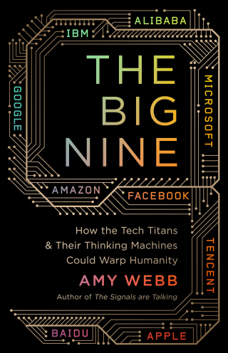 The Big Nine: How the Tech Titans and Their Thinking Machines Could Warp Humanity 1st Edition – PDF ebook