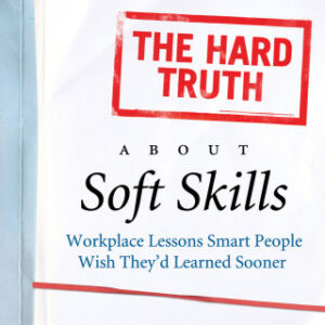 The Hard Truth About Soft Skills: Soft Skills for Succeeding in a Hard Wor 1st Edition – PDF ebook