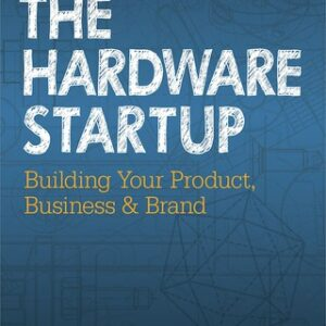 The Hardware Startup: Building Your Product, Business, and Brand 1st Edition – PDF ebook