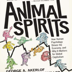 Animal Spirits: How Human Psychology Drives the Economy, and Why It Matters for Global Capitalism 1st Edition – PDF ebook