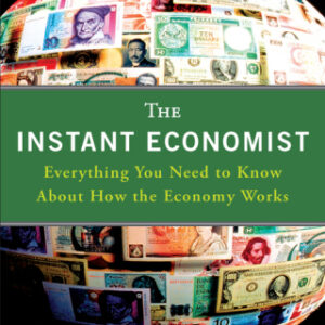 The Instant Economist: Everything You Need to Know About How the Economy Works 1st Edition – PDF ebook