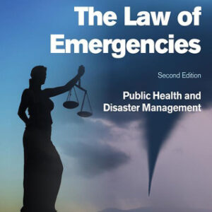 The Law of Emergencies: Public Health and Disaster Management 2nd Edition – PDF ebook