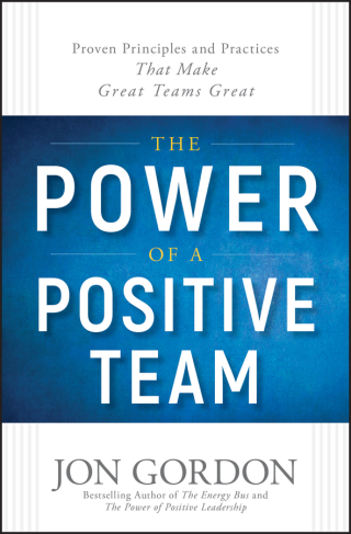 The Power of a Positive Team: Proven Principles and Practices that Make Great Teams Great 1st Edition – PDF ebook