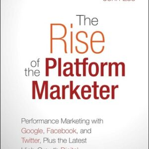The Rise of the Platform Marketer: Performance Marketing with Google, Facebook, and Twitter, Plus the Latest High-Growth Digital Advertising Platforms 1st Edition – PDF ebook