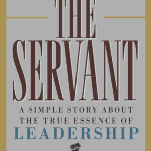 The Servant: A Simple Story About the True Essence of Leadership 1st Edition – PDF ebook