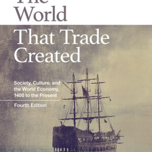 The World That Trade Created: Society, Culture, and the World Economy, 1400 to the Present 4th Edition – PDF ebook