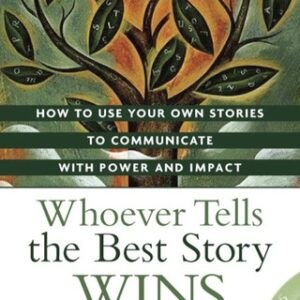 Whoever Tells the Best Story Wins: How to Use Your Own Stories to Communicate with Power and Impact 1st Edition – PDF ebook