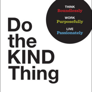 Do the KIND Thing: Think Boundlessly, Work Purposefully, Live Passionately 1st Edition – PDF ebook