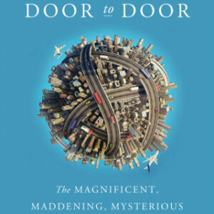 Door to Door: The Magnificent, Maddening, Mysterious World of Transportation 1st Edition – PDF ebook