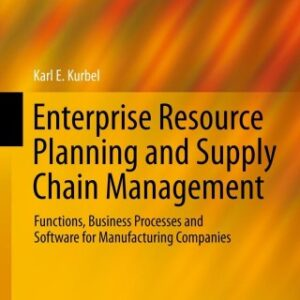 Enterprise Resource Planning and Supply Chain Management: Functions, Business Processes and Software for Manufacturing Companies 1st Edition – PDF ebook