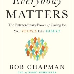 Everybody Matters: The Extraordinary Power of Caring for Your People Like Family 1st Edition – PDF ebook