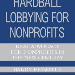 Hardball Lobbying for Nonprofits: Real Advocacy for Nonprofits in the New Century 1st Edition – PDF ebook