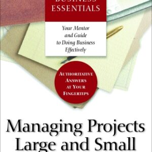 Harvard Business Essentials Managing Projects Large and Small: The Fundamental Skills for Delivering on Budget and on Time 1st Edition – PDF ebook
