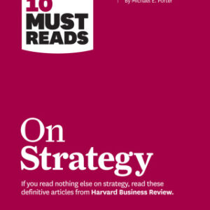 """HBR's 10 Must Reads on Strategy (including featured article """"What Is Strategy?"""" by Michael E. Porter) 1st Edition – PDF ebook"""