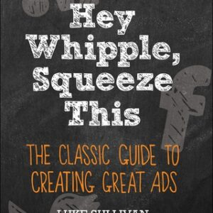 Hey, Whipple, Squeeze This: The Classic Guide to Creating Great Ads 5th Edition – PDF ebook
