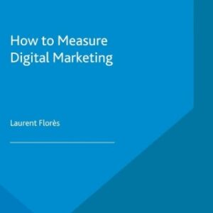 How to Measure Digital Marketing: Metrics for Assessing Impact and Designing Success 1st Edition – PDF ebook