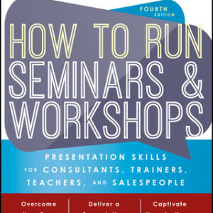 How to Run Seminars and Workshops: Presentation Skills for Consultants, Trainers, Teachers, and Salespeople 4th Edition – PDF ebook