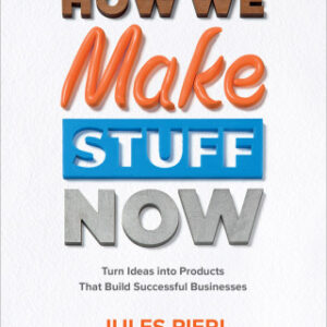 How We Make Stuff Now: Turn Ideas into Products That Build Successful Businesses: Turn Ideas into Products That Build Successful Businesses 1st Edition – PDF ebook