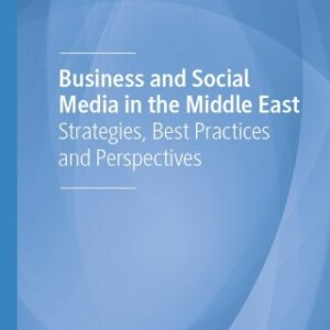 Business and Social Media in the Middle East: Strategies, Best Practices and Perspectives 1st Edition – PDF ebook