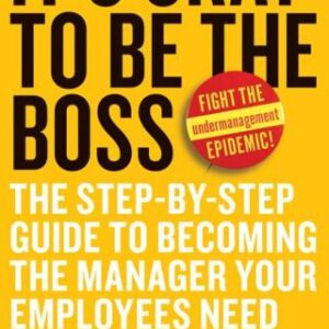 It's Okay to Be the Boss: The Step-by-Step Guide to Becoming the Manager Your Employees Need 1st Edition – PDF ebook