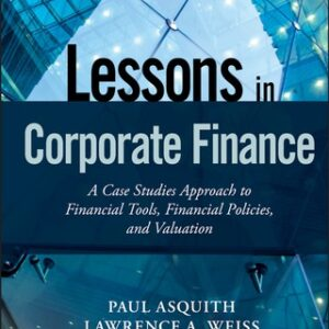 Lessons in Corporate Finance: A Case Studies Approach to Financial Tools, Financial Policies, and Valuation 1st Edition – PDF ebook