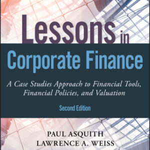 Lessons in Corporate Finance: A Case Studies Approach to Financial Tools, Financial Policies, and Valuation 2nd Edition – PDF ebook