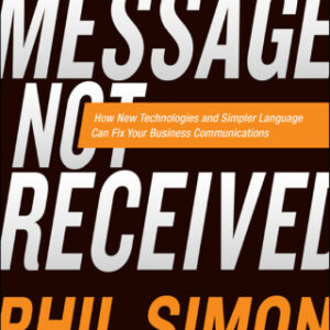 Message Not Received: Why Business Communication Is Broken and How to Fix It 1st Edition – PDF ebook