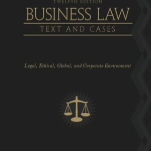 Business Law: Text and Cases: Legal, Ethical, Global, and Corporate Environment 12th Edition – PDF ebook