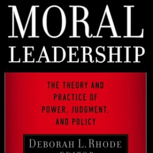 Moral Leadership: The Theory and Practice of Power, Judgment and Policy 1st Edition – PDF ebook