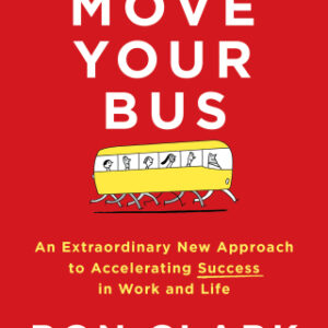 Move Your Bus: An Extraordinary New Approach to Accelerating Success in Work and Life 1st Edition – PDF ebook