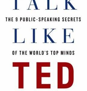 Talk Like TED: The 9 Public-Speaking Secrets of the World's Top Minds 1st Edition – PDF ebook