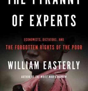 The Tyranny of Experts: Economists, Dictators, and the Forgotten Rights of the Poor 1st Edition – PDF ebook