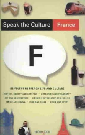 Speak the Culture: France: Be Fluent in French Life and Culture, 1st Edition – PDF ebook