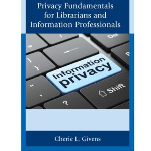 Information Privacy Fundamentals for Librarians and Information Professionals, 1st Edition – PDF ebook