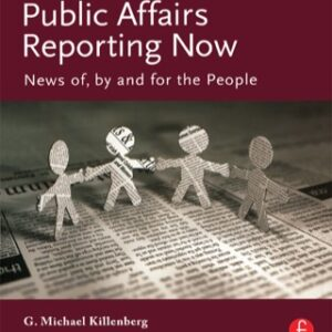 Public Affairs Reporting Now: News of, by and for the People, 1st Edition – PDF ebook
