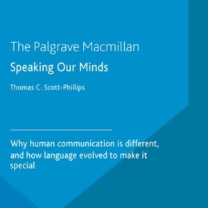 Speaking Our Minds: Why human communication is different, and how language evolved to make it special, 1st Edition – PDF ebook