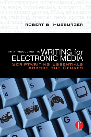 An Introduction to Writing for Electronic Media: Scriptwriting Essentials Across the Genres, 1st Edition – PDF ebook